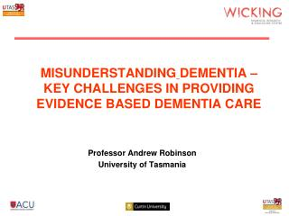 MISUNDERSTANDING DEMENTIA – KEY CHALLENGES IN PROVIDING EVIDENCE BASED DEMENTIA CARE