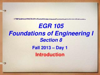 EGR 105  Foundations of Engineering  I Section 8