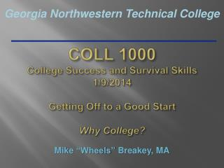 COLL  1000 College Success and Survival  Skills 1/9/2014 Getting Off to a Good  Start Why College?