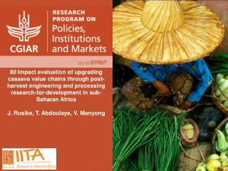 80 Impact evaluation of upgrading cassava value chains through post-harvest engineering and processing research-for-deve