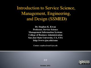 Dr. Stephen  K.  Kwan Professor, Service Science Management Information Systems College of Business Administration San