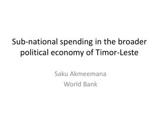 Sub-national spending in the broader political economy of Timor-Leste