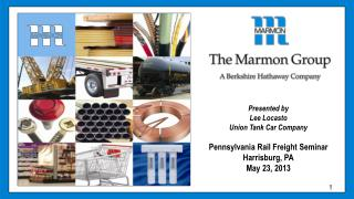 Presented by Lee Locasto Union Tank Car Company Pennsylvania Rail Freight Seminar Harrisburg, PA May 23, 2013