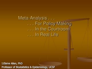 Meta-Analysis . . . . . . For Policy Making . . . In the Courtroom . . . In Real Life