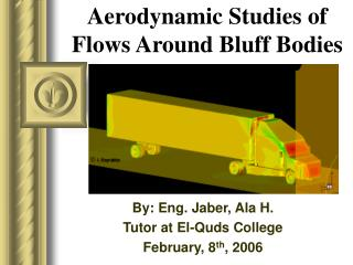 Aerodynamic Studies of Flows Around Bluff Bodies