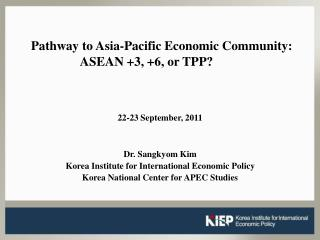 Pathway to  Asia-Pacific  Economic Community: ASEAN +3, +6, or TPP?