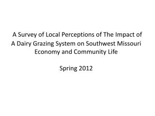 A Survey of Local Perceptions of The Impact of A Dairy Grazing System on Southwest Missouri Economy and Community Life S