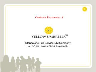 Standalone Full-Service DM Company An ISO 9001:2008 & CRISIL Rated Se3B
