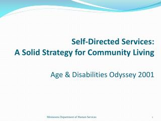 Self-Directed Services:   A Solid Strategy for Community Living Age & Disabilities Odyssey 2001