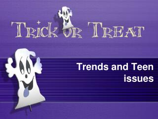 Trends and Teen issues