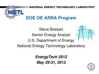 DOE OE ARRA Program Steve  Bossart Senior Energy Analyst U.S. Department of Energy  National Energy Technology Laborato