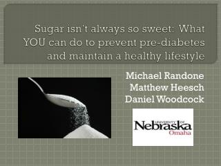Sugar isn't always so sweet:  What YOU can do to prevent pre-diabetes and maintain a healthy lifestyle