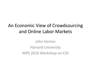 An Economic View of Crowdsourcing and Online Labor Markets