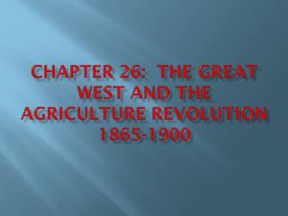 Chapter 26:  The Great West and the Agriculture Revolution 1865-1900