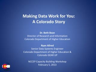 Dr. Beth Bean Director of Research and Information Colorado Department of Higher Education Ryan Allred  Senior Data Syst