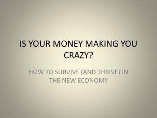 IS YOUR MONEY MAKING YOU CRAZY?