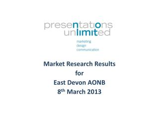 Market Research Results for East Devon AONB 8 th  March 2013