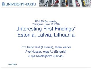 "TENLAW 3rd meeting Tarragona ,   June  19, 2013 "" Interesting First Findings "" Estonia,  Latvia ,  Lithuania"