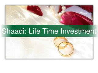 Shaadi : Life Time Investment
