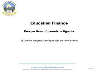 Education Finance Perspectives of parents in Uganda By Christine Kobugabe, Geoffrey Muzigiti and Oliver Schmidt