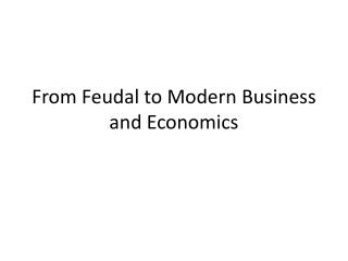 From Feudal to Modern Business and Economics