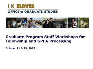 Graduate Program Staff Workshops for Fellowship and GPFA Processing October 21 & 29, 2013