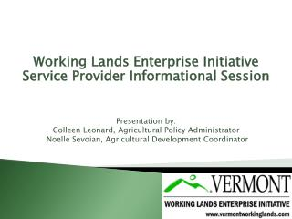 Working Lands Enterprise Initiative Service Provider Informational Session Presentation by: Colleen Leonard, Agricultura