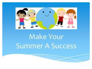 Make Your Summer A Success