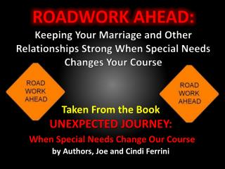 ROADWORK  AHEAD:  Keeping Your Marriage and Other Relationships Strong When Special Needs  Changes  Your Course