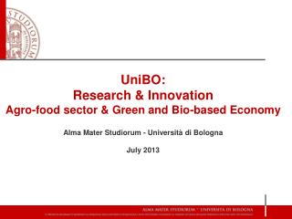 UniBO:  Research & Innovation Agro-food sector & Green and Bio-based Economy Alma Mater Studiorum - Università