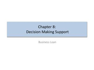 Chapter 8:  Decision Making Support