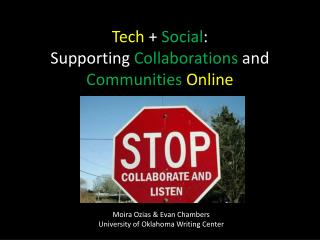 Tech  +  Social :  Supporting  Collaborations  and  Communities Online
