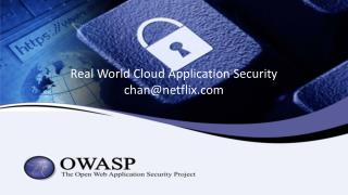 Real World Cloud Application Security chan@netflix.com