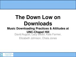 The Down Low on Downloads Music Downloading Practices & Attitudes at UNC-Chapel Hill