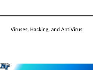 Viruses, Hacking, and  AntiVirus