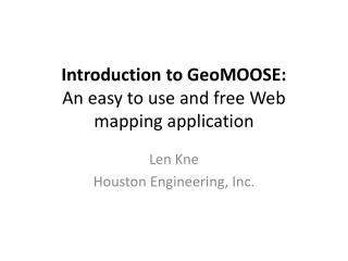 Introduction to GeoMOOSE:  An easy to use and free Web mapping application