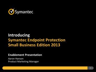 Introducing Symantec Endpoint Protection  Small Business Edition 2013