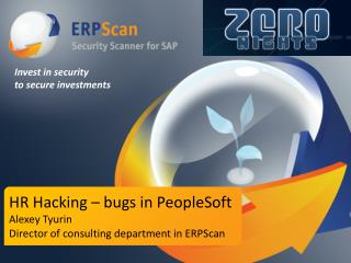 HR  Hacking – bugs in  PeopleSoft Alexey Tyurin  Director of consulting department in ERPScan
