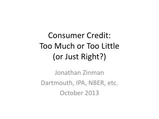 Consumer Credit: Too Much or Too Little (or Just Right?)