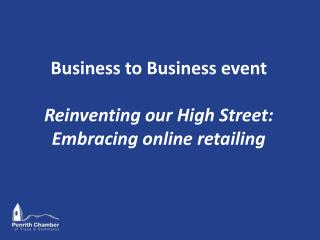 Business to Business event Reinventing our High Street: Embracing online retailing
