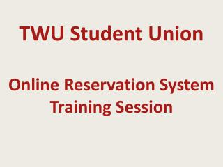 TWU Student Union Online Reservation System Training Session