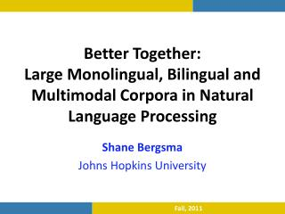 Better Together:  Large Monolingual, Bilingual and Multimodal Corpora in Natural Language Processing