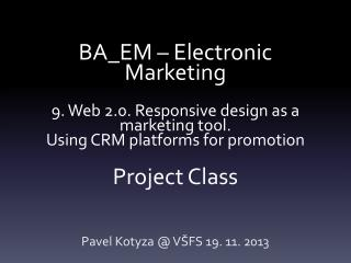 BA_EM – Electronic Marketing 9 . Web 2.0. Responsive  design as a marketing  tool.  Using  CRM  platforms for promotion