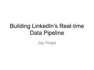 Building LinkedIn's Real-time Data Pipeline