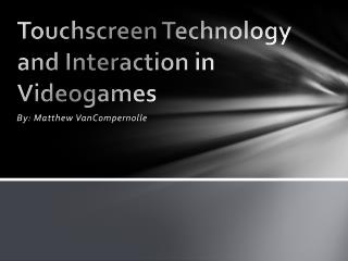 Touchscreen Technology and Interaction in Videogames