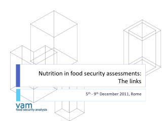 Nutrition in food security assessments:  The  links