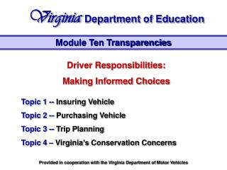 Driver Responsibilities:  Making Informed Choices Topic 1 --  Insuring Vehicle Topic 2 --  Purchasing Vehicle Topic 3 --