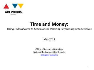 Time and Money:  Using Federal Data to Measure the Value of Performing Arts Activities May 2011 Office of Research &