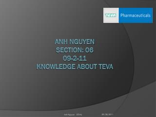 Anh N guyen section: 06 09-2-11 K nowledge  A bout TEVA