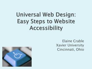 Universal Web Design:   Easy Steps to Website Accessibility